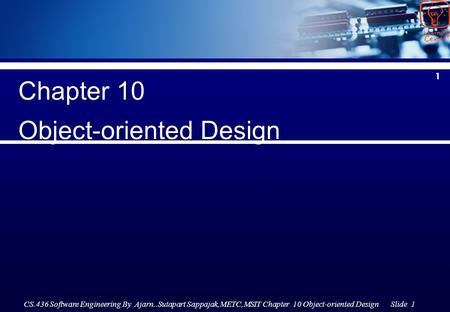 CS.436 Software Engineering By Ajarn..Sutapart Sappajak,METC,MSIT Chapter 10 Object-oriented Design Slide 1 1 Chapter 10 Object-oriented Design.