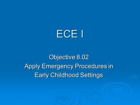 ECE I Objective 8.02 Apply Emergency Procedures in Early Childhood Settings.
