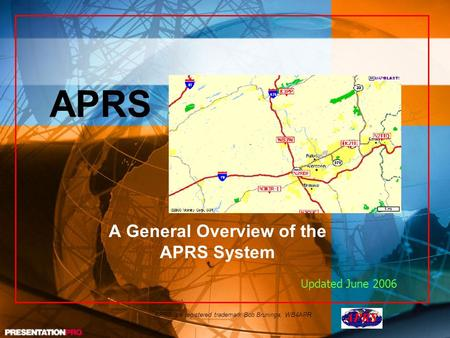 APRS is a registered trademark Bob Bruninga, WB4APR APRS A General Overview of the APRS System Updated June 2006.