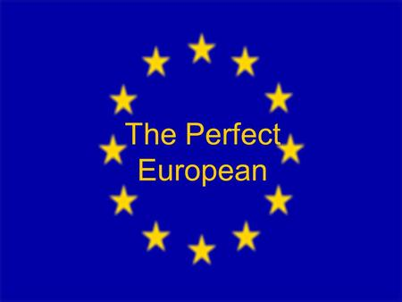 The Perfect European. 16/11/2015AIVb VBS-HAKIII Schoenborngasse 2 The Perfect European should …