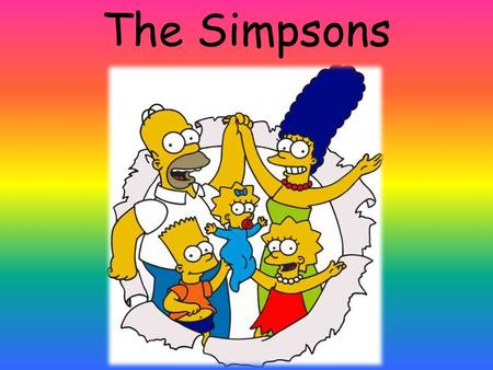 The Simpsons. 'The Simpsons' is a very popular TV show, not just in America but all over the world. It is about a funny cartoon family from Springfield,