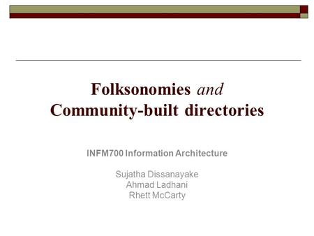 Folksonomies and Community-built directories INFM700 Information Architecture Sujatha Dissanayake Ahmad Ladhani Rhett McCarty.