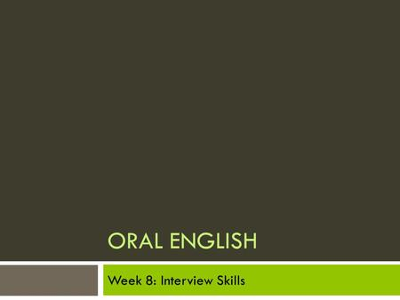 ORAL ENGLISH Week 8: Interview Skills.
