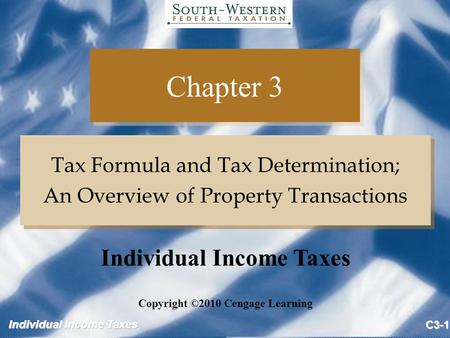 Individual Income Taxes C3-1 Chapter 3 Tax Formula and Tax Determination; An Overview of Property Transactions Tax Formula and Tax Determination; An Overview.