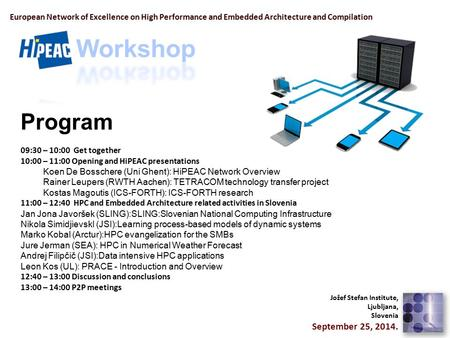 European Network of Excellence on High Performance and Embedded Architecture and Compilation Program 09:30 – 10:00 Get together 10:00 – 11:00 Opening and.