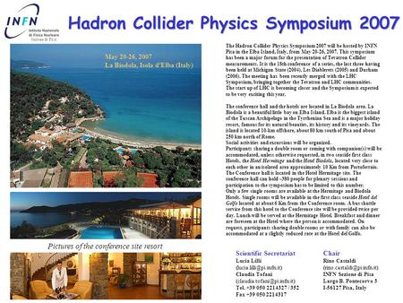 Hadron Collider Physics Symposium 2007 May 20-26, 2007 La Biodola, Isola d'Elba (Italy) The Hadron Collider Physics Symposium 2007 will be hosted by INFN.
