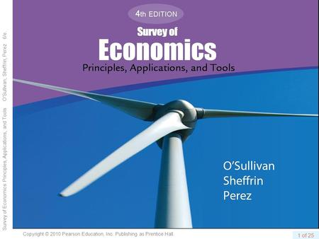 Copyright © 2010 Pearson Education, Inc. Publishing as Prentice Hall. Survey of Economics: Principles, Applications, and Tools O'Sullivan, Sheffrin, Perez.