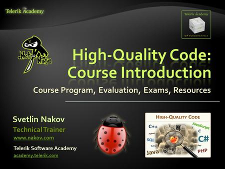 Course Program, Evaluation, Exams, Resources Svetlin Nakov Telerik Software Academy academy.telerik.com Technical Trainer www.nakov.com.