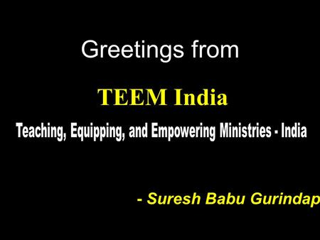 TEEM India Greetings from - Suresh Babu Gurindapalli.