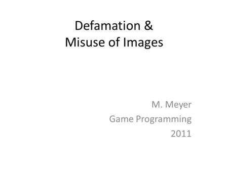 Defamation & Misuse of Images M. Meyer Game Programming 2011.
