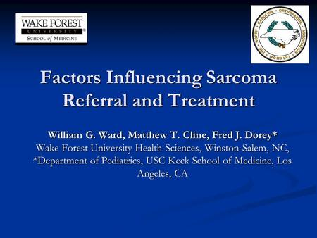Factors Influencing Sarcoma Referral and Treatment William G. Ward, Matthew T. Cline, Fred J. Dorey* Wake Forest University Health Sciences, Winston-Salem,