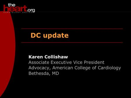 DC update Karen Collishaw Associate Executive Vice President Advocacy, American College of Cardiology Bethesda, MD.