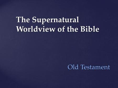 The Supernatural Worldview of the Bible Old Testament Old Testament.