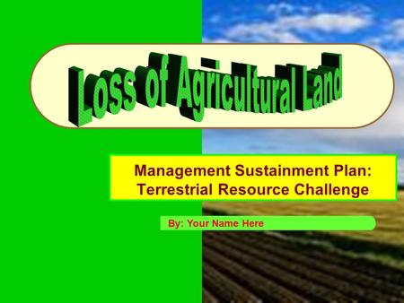 Management Sustainment Plan: Terrestrial Resource Challenge By: Your Name Here.