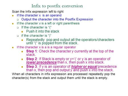 Infix to postfix conversion Scan the Infix expression left to right If the character x is an operand  Output the character into the Postfix Expression.