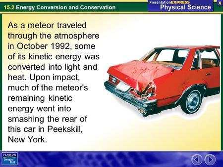 15.2 Energy Conversion and Conservation As a meteor traveled through the atmosphere in October 1992, some of its kinetic energy was converted into light.