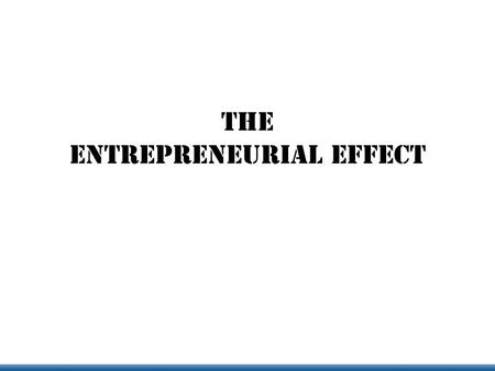 THE Entrepreneurial Effect. An initiative to: Raise the entrepreneurial management bar Increase cross regional collaboration Help students start companies.