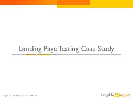 Landing Page Testing Case Study. Test Scenario  K12, a leading provider of home schooling curricula and virtual academies, tapped Tangible Impact to.
