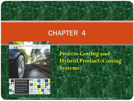 Process Costing and Hybrid Product-Costing Systems CHAPTER 4 Copyright © 2015 McGraw-Hill Education. All rights reserved. No reproduction or distribution.