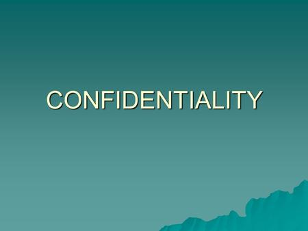 "CONFIDENTIALITY. BREACH OF CONFIDENCE  Breach of confidence is based on the principle that a person who has obtained material ""in confidence"" should."