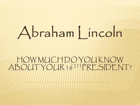 "Abraham Lincoln. Q1. How tall was Abraham Lincoln? A. 6'4"" Abraham Lincoln stood at 6 feet 4 inches. The average height for a man in the 1860's was 5."