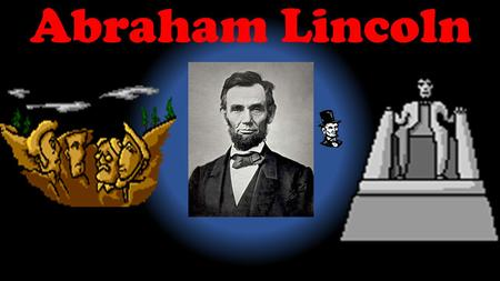 Abraham Lincoln Born Abraham Lincoln was born in Kentucky woods in 1809.