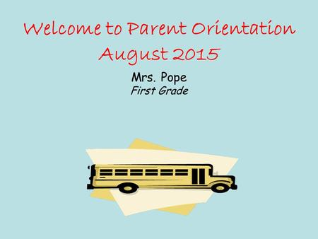 Welcome to Parent Orientation August 2015