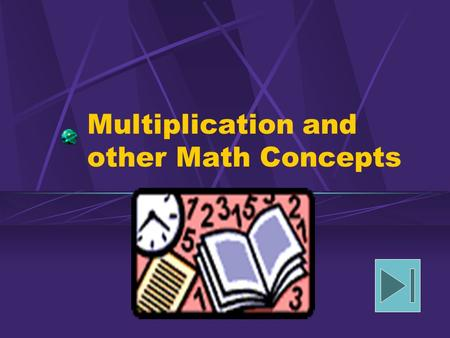 Multiplication and other Math Concepts Math The more you use math, the more you realize how all the parts of math are connected to each other like pieces.