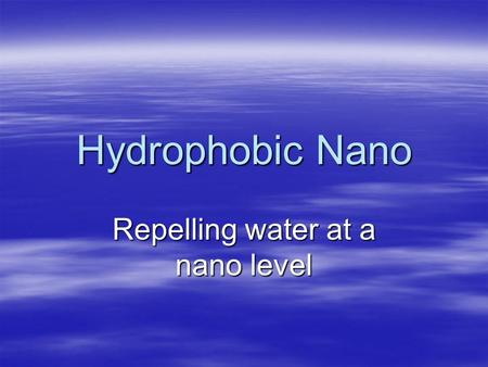 Hydrophobic Nano Repelling water at a nano level.
