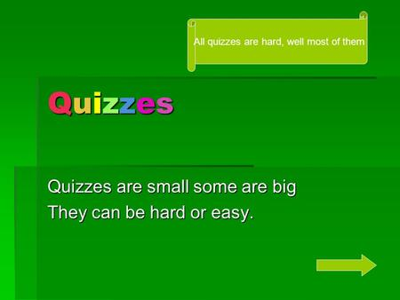 QuizzesQuizzesQuizzesQuizzes Quizzes are small some are big They can be hard or easy. All quizzes are hard, well most of them.