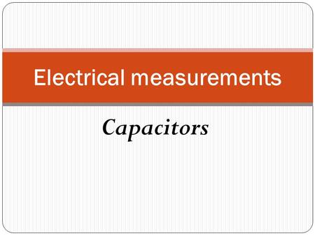 Capacitors Electrical measurements. Capacitors are components designed to take advantage of this phenomenon by placing two conductive plates (usually.