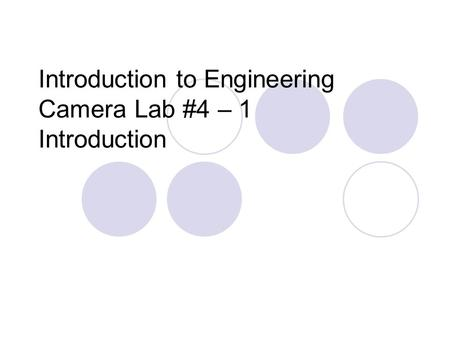 Introduction to Engineering Camera Lab #4 – 1 Introduction.