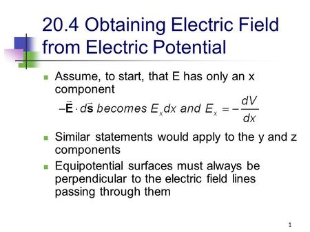 1 20.4 Obtaining Electric Field from Electric Potential Assume, to start, that E has only an x component Similar statements would apply to the y and z.