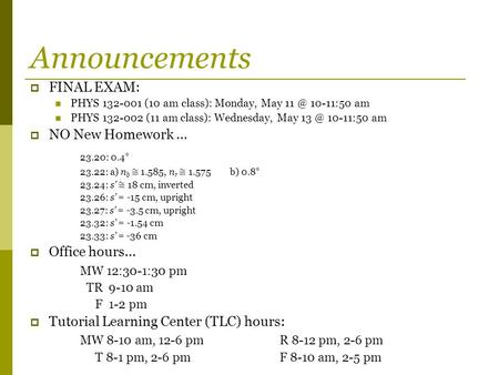 Announcements  FINAL EXAM: PHYS 132-001 (10 am class): Monday, May 10-11:50 am PHYS 132-002 (11 am class): Wednesday, May 10-11:50 am  NO New.