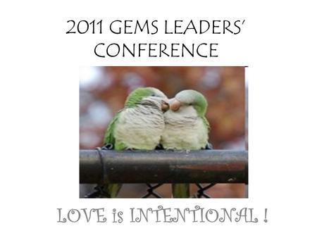 2011 GEMS LEADERS' CONFERENCE LOVE is INTENTIONAL !