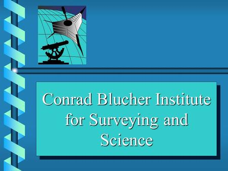 Your Logo Here Conrad Blucher Institute for Surveying and Science.