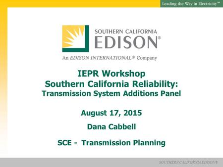 Presentation Title SOUTHERN CALIFORNIA EDISON® SM SOUTHERN CALIFORNIA EDISON® SM IEPR Workshop Southern California Reliability: Transmission System Additions.