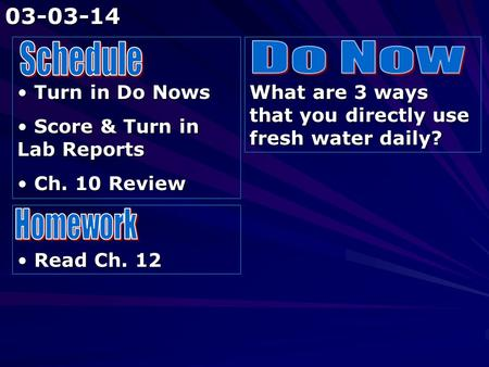 Turn in Do Nows Turn in Do Nows Score & Turn in Lab Reports Score & Turn in Lab Reports Ch. 10 Review Ch. 10 Review What are 3 ways that you directly use.