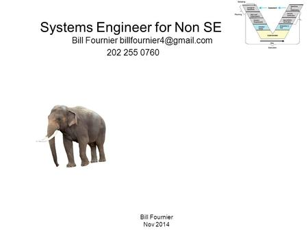 Bill Fournier Nov 2014 Systems Engineer for Non SE Bill Fournier 202 255 0760.