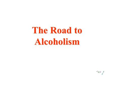 The Road to Alcoholism I used to be like this...