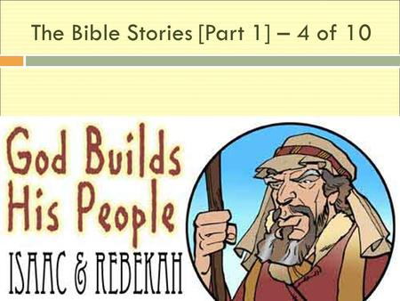 The Bible Stories [Part 1] – 4 of 10. It was time to find a wife for Isaac. But Abraham and his family lived among the Canaanite people. The Canaanites.