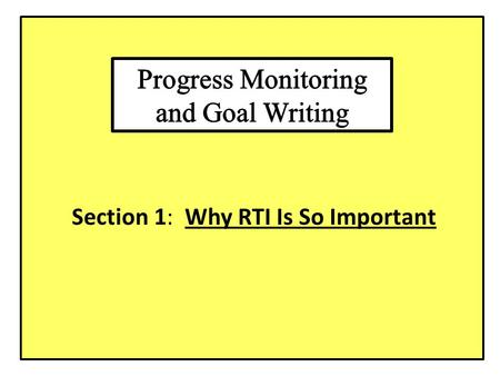 Section 1: Why RTI Is So Important. How do we know RTI really works? 25-30 YEARS OF RESEARCH, DEVELOPMENT, AND USE IN THE CLASSROOM.