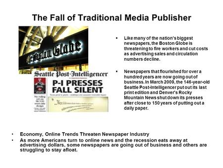 The Fall of Traditional Media Publisher  Like many of the nation's biggest newspapers, the Boston Globe is threatening to fire workers and cut costs as.