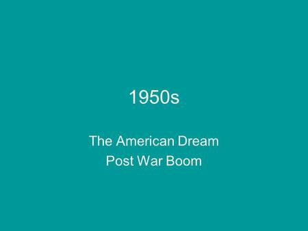 1950s The American Dream Post War Boom. Leave it to Beaver - TV Idealized white America Didn't show poverty and civil rights struggle Few TV roles for.