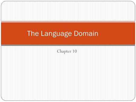 Chapter 10 The Language Domain. Red Flags for a preschool ager Does not turn when spoken to, recognize words for common items or use sounds other than.