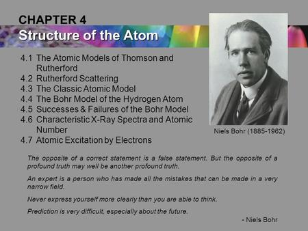 4.1The Atomic Models of Thomson and Rutherford 4.2Rutherford Scattering 4.3The Classic Atomic Model 4.4The Bohr Model of the Hydrogen Atom 4.5Successes.
