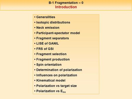 B-1 Fragmentation – 0 Introduction Generalities Isotopic distributions Neck emission Participant-spectator model Fragment separators LISE of GANIL FRS.