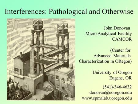 Interferences: Pathological and Otherwise John Donovan Micro Analytical Facility CAMCOR (Center for Advanced Materials Characterization in ORegon) University.