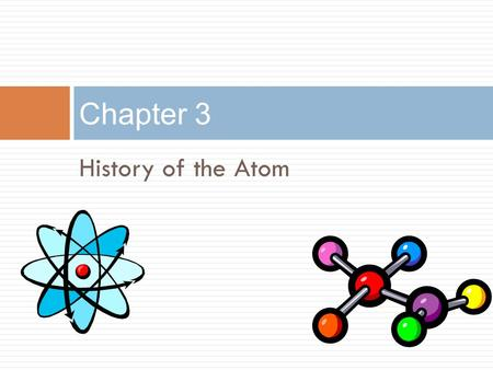 Chapter 3 History of the Atom.