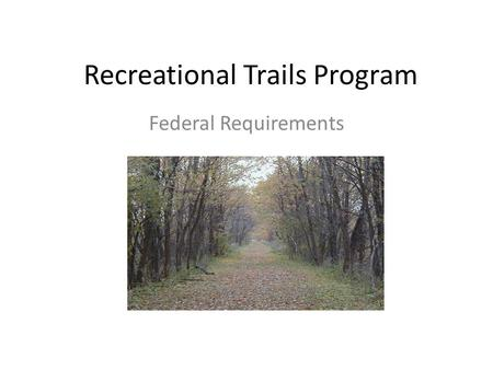 Recreational Trails Program Federal Requirements.
